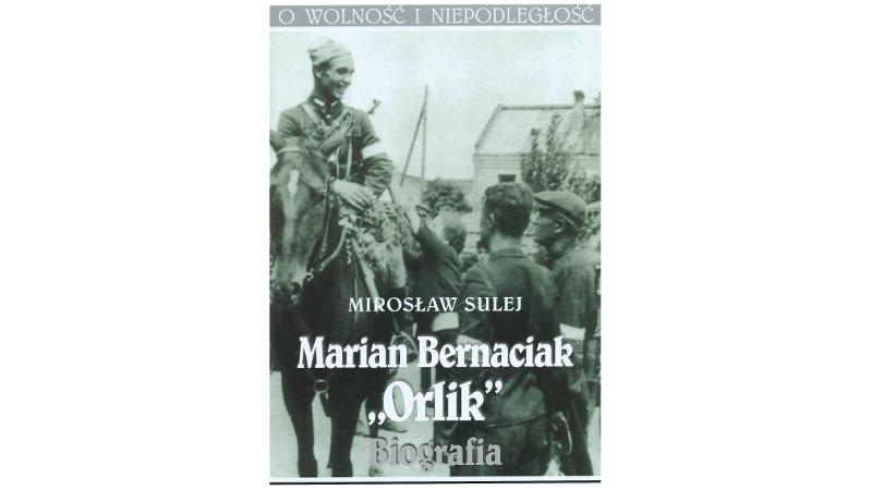 "Mirosław Sulej - Marian Bernaciak ""Orlik"". Biografia"